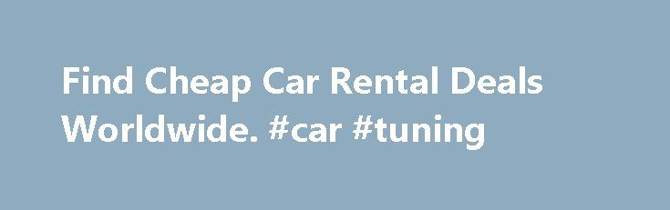 Find Cheap Car Rental Deals Worldwide. #car #tuning http://usa.remmont.com/find-cheap-car-rental-deals-worldwide-car-tuning/  #cheap car rentals # Car Rental Comparison and Bookings. Car rentals at over 25,000 locations around the world. We offer the best value car hire by searching prices from over 600 leading suppliers, and all of our rates are fully inclusive with no hidden extras. Rent the Same Car but Cheaper. We want to ensure our customers have access to worldwide car rental services…