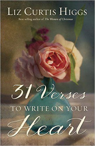 31 Verses to Write on Your Heart: Liz Curtis Higgs: 9781601428912: Amazon.com: Books