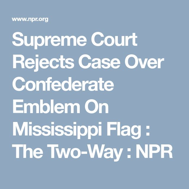 Supreme Court Rejects Case Over Confederate Emblem On Mississippi Flag : The Two-Way : NPR