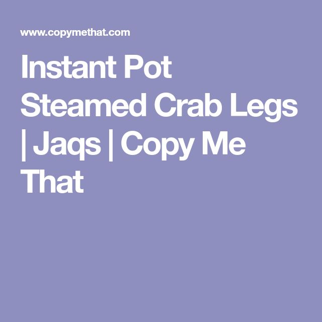 Instant Pot Steamed Crab Legs | Jaqs | Copy Me That