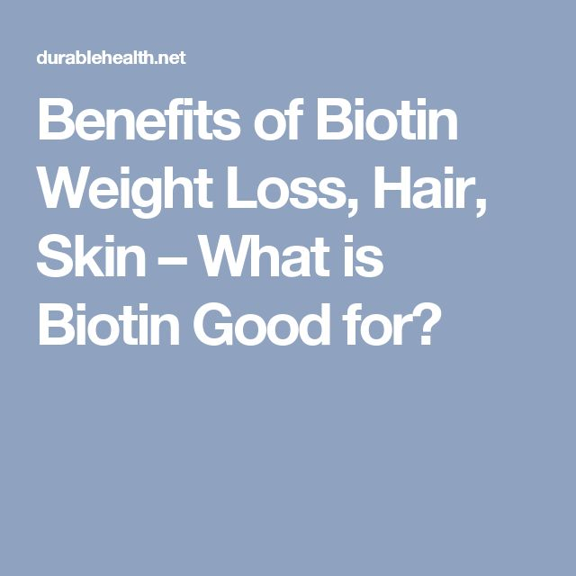 Benefits of Biotin Weight Loss, Hair, Skin – What is Biotin Good for?