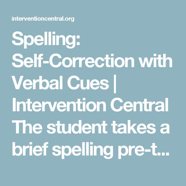 Spelling: Self-Correction with Verbal Cues | Intervention Central  The student takes a brief spelling pre-test, follows a self-guided process to check and correct spelling errors using verbal cues, and then takes a spelling post-test (adapted from Gettinger, 1985).