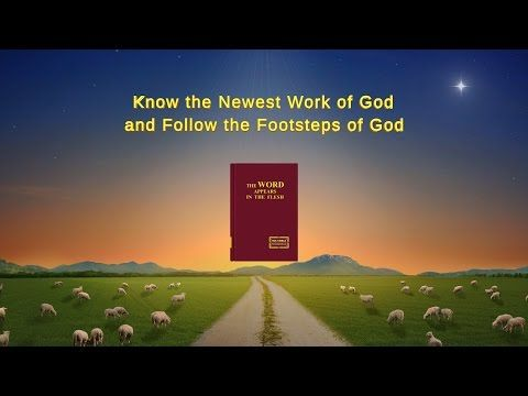 "Almighty God's Word ""Know the Newest Work of God and Follow the Footsteps of God"" 