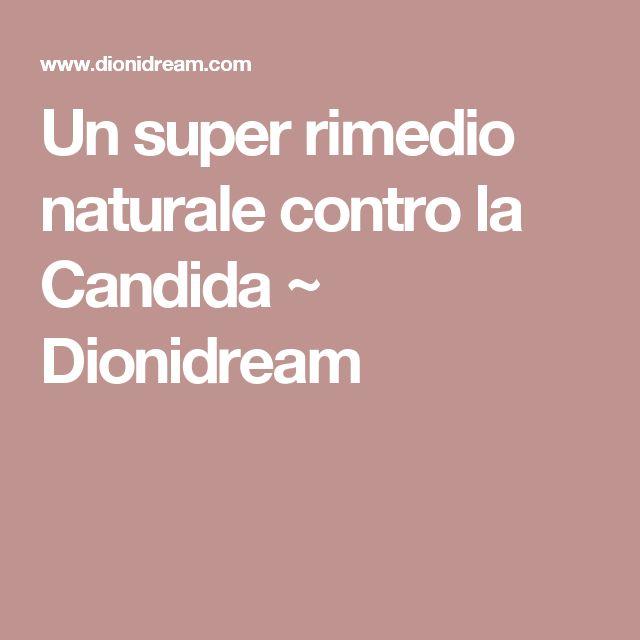 Un super rimedio naturale contro la Candida ~ Dionidream