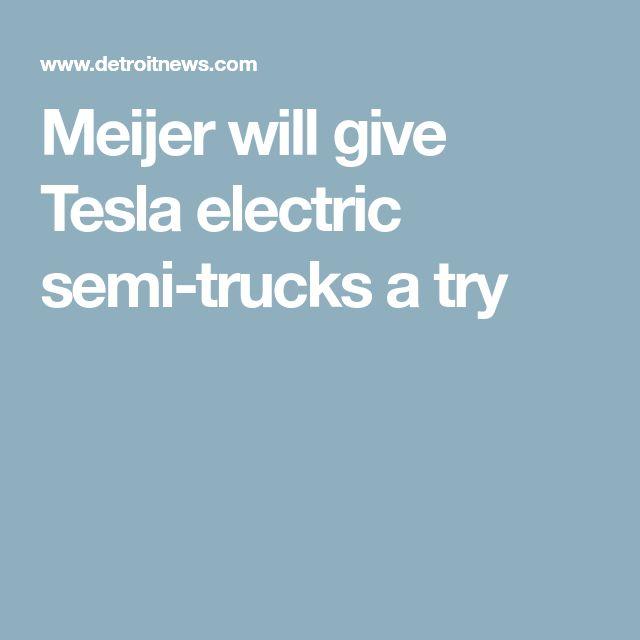 Meijer will give Tesla electric semi-trucks a try