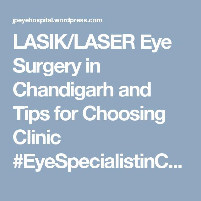 LASIK/LASER Eye Surgery in Chandigarh and Tips for Choosing Clinic  #EyeSpecialistinChandigarh #EyeHospitalinChandigarh #BestEyeHospitalinChandigarh #EyeHospitalinMohali