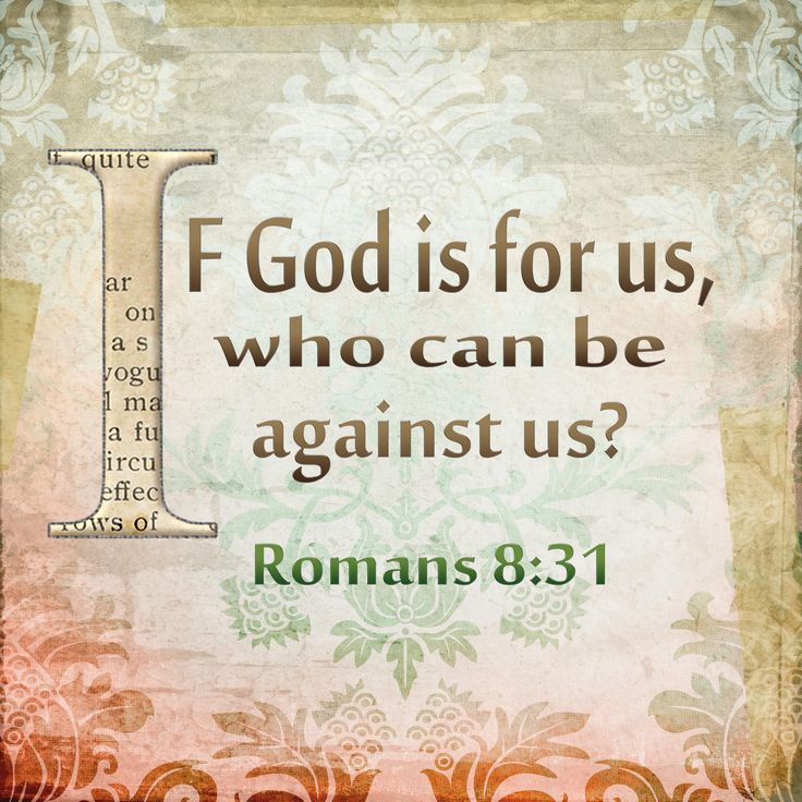 """If God is for us, who can be against us?"" -Romans 8:31"