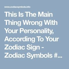 This Is The Main Thing Wrong With Your Personality, According To Your Zodiac Sign - Zodiac Symbols #zodiac virgo #zodiac quotes #zodiac sextrology #zodiac stereotypes #zodiac compatibility #zodiac characteristics #zodiac senarios #zodiac dates #zodiac signs #picses zodiac #meomai zodiac #picies zodiac #sign zodiac #pises zodiac #peices zodiac #compatability zodiac #airies zodiac #aeris zodiac #capercorn zodiac #capacorn zodiac #taraus zodiac #aquarious zodiac #ophiuchus zodiac #taurus zodiac