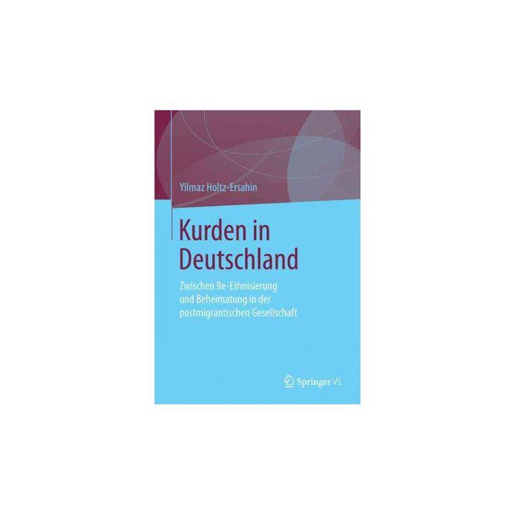 Kurden in Deutschland : Zwischen Re-ethnisierung Und Beheimatung in Der Postmigrantischen Gesellschaft