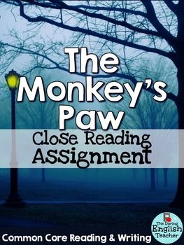 """This close reading assignment for """"The Monkey's Paw"""" is aligned with the common core state standards (reading literature and writing) and requires students to go back to selected passages from the text to read and closely analyze the conflict and theme in the story.With an emphasis placed on close reading, students will gain a better understanding of W."""