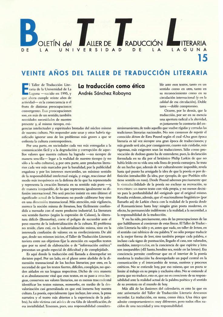 Boletín del Taller de Traducción Literaria de la Universidad de La Laguna nº 15 / coordinación de Andrés Sánchez Robayna y Jesús Díaz Armas. -- N.1(otoño 2011)-. -- La Laguna : Taller de Traducción Literaria de la Universidad de La Laguna, 2011-     (Cuatrimestral) .--- http://absysnetweb.bbtk.ull.es/cgi-bin/abnetopac01?TITN=467146