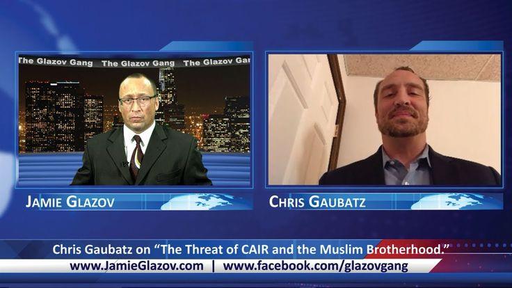 "The Glazov Gang-Chris Gaubatz on ""The Threat of CAIR and the Muslim Brotherhood."" Chris Gaubatz (Vice President, ""Understanding The Threat"") ----------------..."