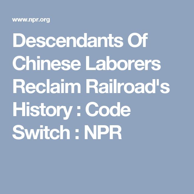 Descendants Of Chinese Laborers Reclaim Railroad's History : Code Switch : NPR