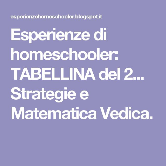 Esperienze di homeschooler: TABELLINA del 2... Strategie e Matematica Vedica.