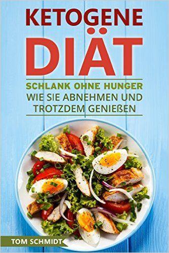 Ketogene Diät: Schlank ohne Hunger - Wie Sie abnehmen und trotzdem genießen - Mit ketogener Ernährung gesund leben & die Fettverbrennung steigern 20 ketogene Rezepte + Diätplan zum Gewicht verlieren: Amazon.de: Tom Schmidt: Bücher
