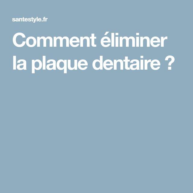 Comment éliminer la plaque dentaire ?