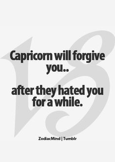 Sometimes will never happen if Capricorn does not care about !