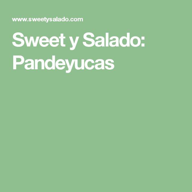 Sweet y Salado: Pandeyucas