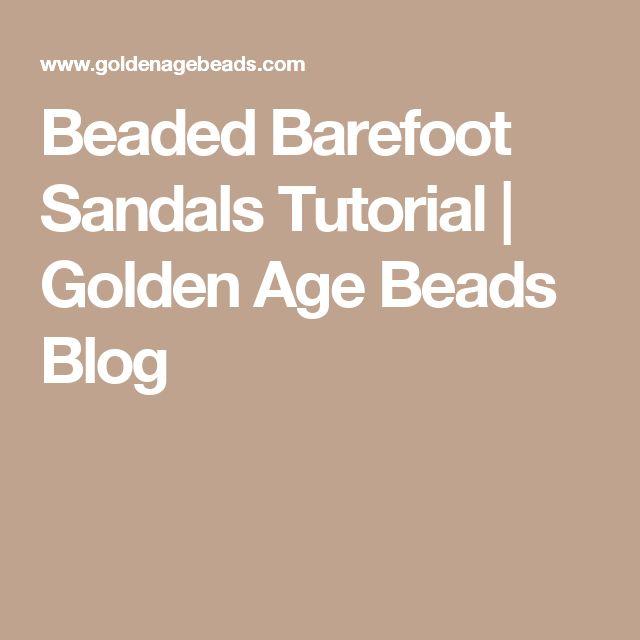 Beaded Barefoot Sandals Tutorial | Golden Age Beads Blog