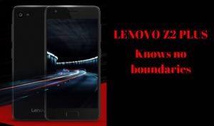 Lenovo Z2 Plus : Most Affordable Smartphone that has Snapdragon 820 Processor