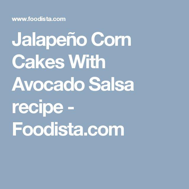 Jalapeño Corn Cakes With Avocado Salsa recipe - Foodista.com