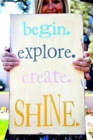 begin. explore. create. shine.