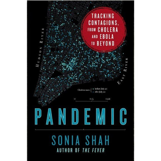 Pandemic: Tracking Contagions, from Cholera to Ebola and Beyond by Sonia Shah