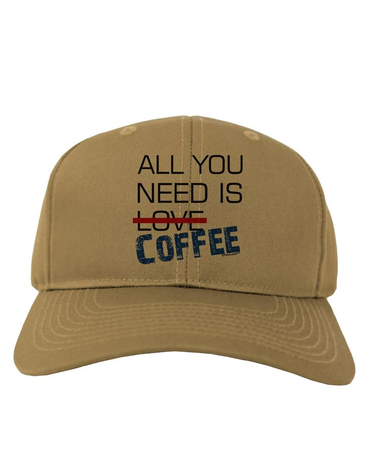 All You Need Is Coffee Adult Baseball Cap Hat
