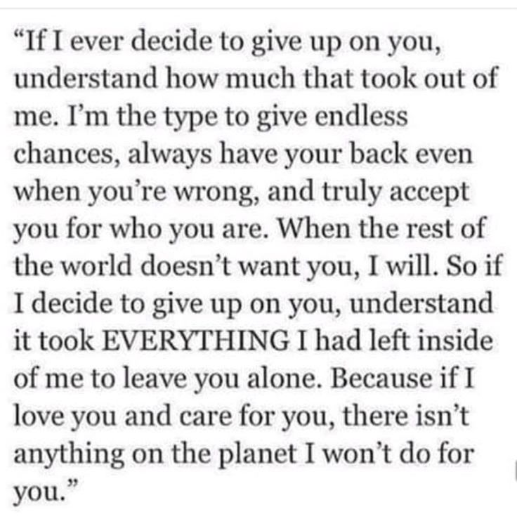 So very true!! Every but me has given up on you!! I'm the only one that stayed to be treated like I was not enough