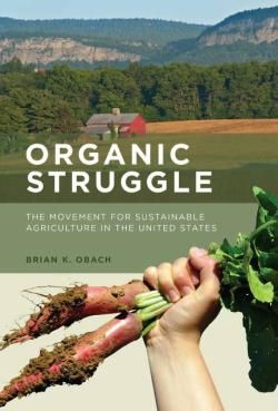 Organic Struggle : The Movement for Sustainable Agriculture in the United States / by Obach, Brian K.