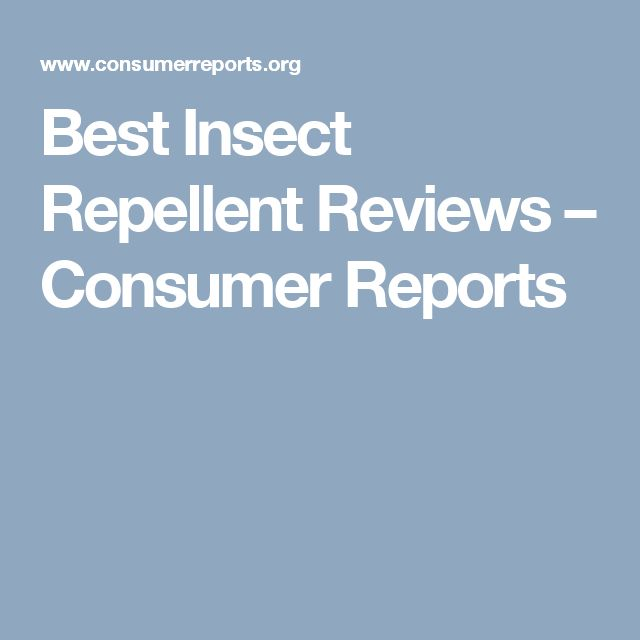 Best Insect Repellent Reviews – Consumer Reports