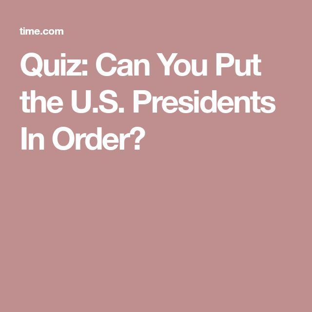 Quiz: Can You Put the U.S. Presidents In Order?
