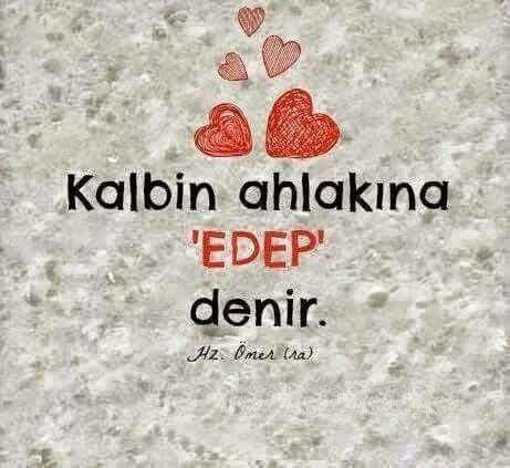 Kalbin ahlakına 'EDEP' denir.  - Hz. Ömer (r.a)