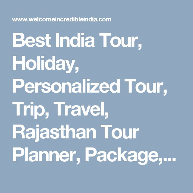 Best India Tour, Holiday, Personalized Tour, Trip, Travel, Rajasthan Tour Planner, Package, customized rajasthan tours