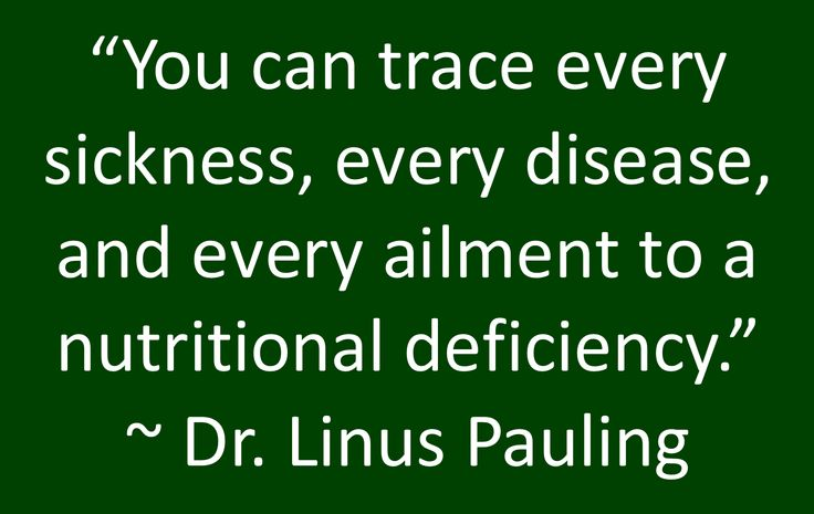 """""""You can trace every sickness, every disease, and every ailment to a nutritional deficiency."""" ~ Dr. Linus Pauling"""