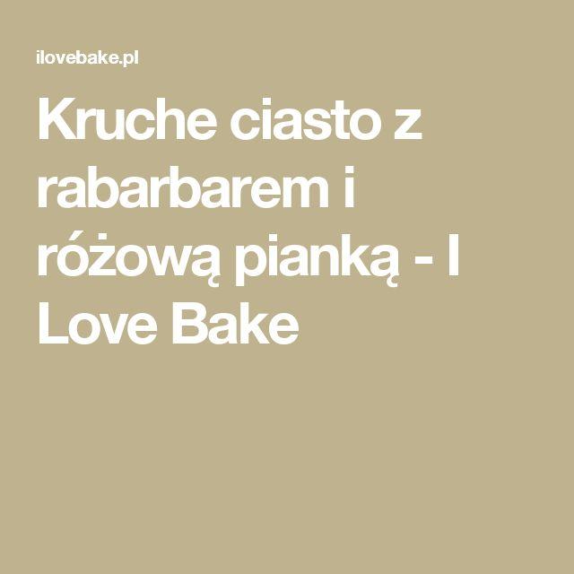 Kruche ciasto z rabarbarem i różową pianką - I Love Bake