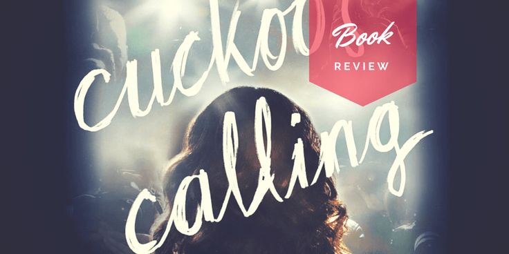 Book Review   When JK Rowling Wrote Under a Pseudonym and was Still Awesome: Cuckoo's Calling by Robert Galbraith