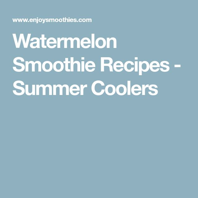 Watermelon Smoothie Recipes - Summer Coolers