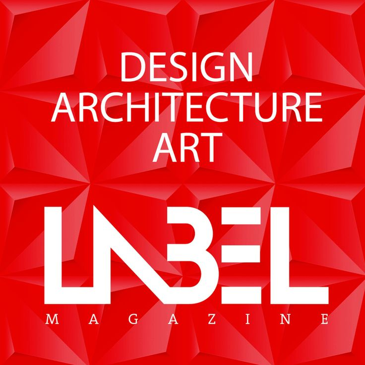 Label Magazine. / Design Your life / design architecture fashion art