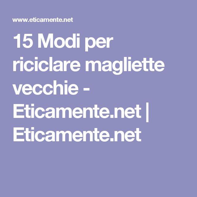 15 Modi per riciclare magliette vecchie - Eticamente.net | Eticamente.net
