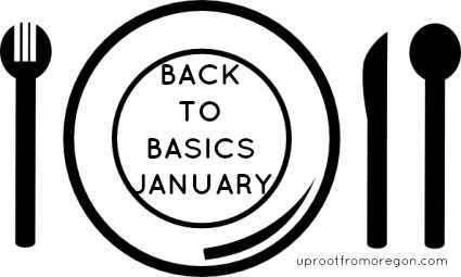 Back To Basics January #Challenge: Come commit to joining me in an effort to reduce your grocery bill, focus on healthy ingredients, and eat at home! | Uproot from Oregon