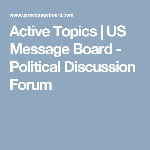Active Topics | US Message Board - Political Discussion Forum