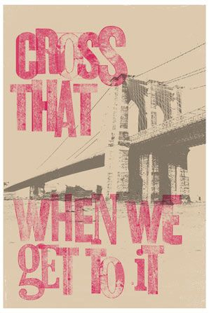 ***: Remember This, Poster Lists, Brooklyn Bridges, My Life, Inspirational Quotes, The Bridges, Favorite Quotes, Crosses That Bridges Quotes, Inspiration Quotes