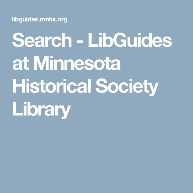 Search - LibGuides at Minnesota Historical Society Library