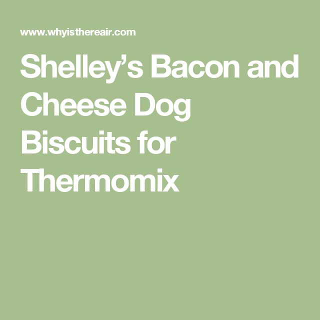 Shelley's Bacon and Cheese Dog Biscuits for Thermomix