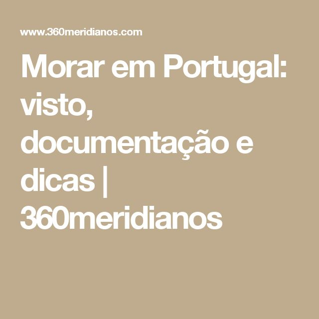 Morar em Portugal: visto, documentação e dicas | 360meridianos