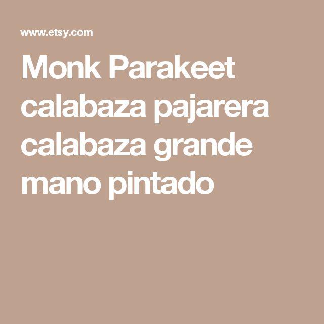 Monk Parakeet calabaza pajarera calabaza grande mano pintado