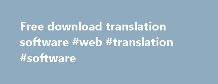 Free download translation software #web #translation #software http://tampa.remmont.com/free-download-translation-software-web-translation-software/  # Free download translation software With a SYSTRAN product you can understand and communicate in 52+ languages. Just download the SYSTRAN product of your choice now! Translate any text. Web page or file within seconds. This free download translation software is automatic and lets you quickly translate on your own without a human translator. It…