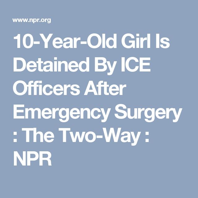 10-Year-Old Girl Is Detained By ICE Officers After Emergency Surgery : The Two-Way : NPR