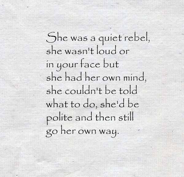 Mostly a quiet rebel...                                                                                                                                                      More